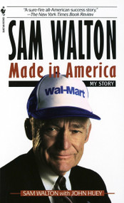 Sam Walton (Made In America) by Sam Walton, John Huey, 9780553562835