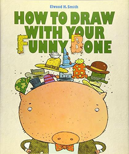 How to Draw With Your Funny Bone by Elwood Smith, 9781568462431