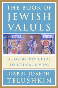 The Book of Jewish Values (A Day-by-Day Guide to Ethical Living) by Rabbi Joseph Telushkin, 9780609603307
