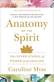 Anatomy of the Spirit (The Seven Stages of Power and Healing) by Caroline Myss, 9780609800140