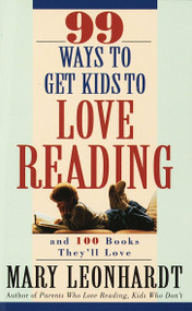 99 Ways to Get Kids to Love Reading (And 100 Books They'll Love) by Mary Leonhardt, 9780609801130