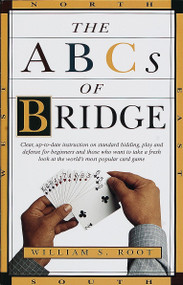 The ABCs of Bridge (Clear, Up-to-Date Instruction on Standard Bidding, Play and Defense for Beginners and Those Who Want to Take a Fresh Look at the World's Most Popular Ca) by William S. Root, 9780609801628