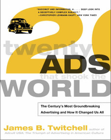 Twenty Ads That Shook the World (The Century's Most Groundbreaking Advertising and How It Changed Us All) by James Twitchell, 9780609807231