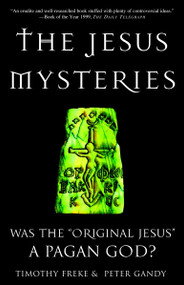 """The Jesus Mysteries (Was the """"Original Jesus"""" a Pagan God?) by Timothy Freke, Peter Gandy, 9780609807989"""