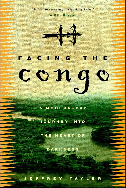 Facing the Congo (A Modern-Day Journey into the Heart of Darkness) by Jeffrey Tayler, 9780609808269