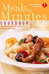 American Heart Association Meals in Minutes Cookbook (Over 200 All-New Quick and Easy Low-Fat Recipes) by American Heart Association, 9780609809778
