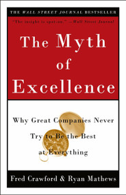 The Myth of Excellence (Why Great Companies Never Try to Be the Best at Everything) by Fred Crawford, Ryan Mathews, 9780609810019