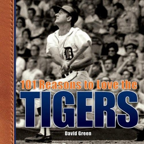 101 Reasons to Love the Tigers by David Green, 9781584797562