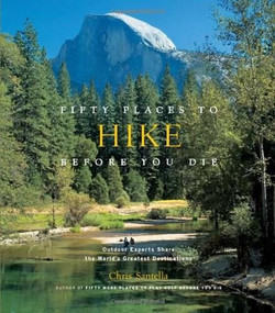 Fifty Places to Hike Before You Die (Outdoor Experts Share the World's Greatest Destinations) by Chris Santella, Bob Peixotto, 9781584798538