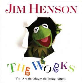 Jim Henson: The Works (The Art, the Magic, the Imagination) by Christopher Finch, 9780679412038