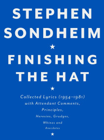 Finishing the Hat (Collected Lyrics (1954-1981) with Attendant Comments, Principles, Heresies, Grudges, Whines and Anecdotes) by Stephen Sondheim, 9780679439073