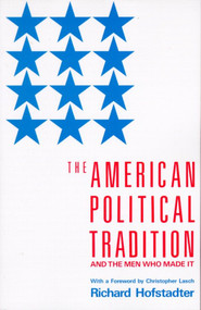 The American Political Tradition (And the Men Who Made it) by Richard Hofstadter, 9780679723158