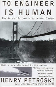 To Engineer Is Human (The Role of Failure in Successful Design) by Henry Petroski, 9780679734161