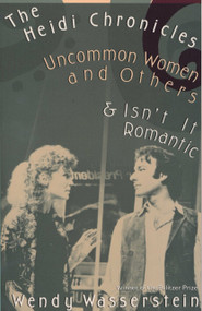 The Heidi Chronicles (Uncommon Women and Others & Isn't It Romantic) by Wendy Wasserstein, 9780679734994