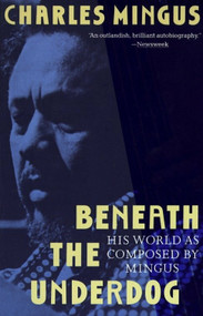 Beneath the Underdog (His World as Composed by Mingus) by Charles Mingus, 9780679737612