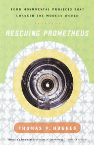 Rescuing Prometheus (Four Monumental Projects that Changed Our World) by Thomas P. Hughes, 9780679739388