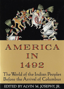 America in 1492 (The World of the Indian Peoples Before the Arrival of Columbus) by Alvin M. Josephy, Jr., 9780679743378