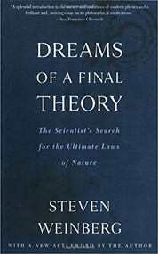Dreams of a Final Theory (The Scientist's Search for the Ultimate Laws of Nature) by Steven Weinberg, 9780679744085