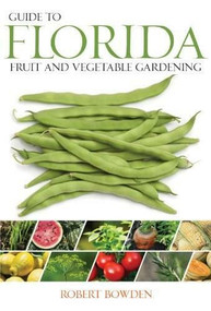 Guide to Florida Fruit & Vegetable Gardening by Robert Bowden, 9781591864646