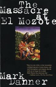 The Massacre at El Mozote by Mark Danner, 9780679755258