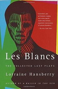 Les Blancs: The Collected Last Plays (The Drinking Gourd/What Use Are Flowers?) by Lorraine Hansberry, 9780679755326