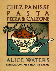 Chez Panisse Pasta, Pizza, & Calzone (A Cookbook) by Alice Waters, Patricia Curtan, Martine Labro, 9780679755364