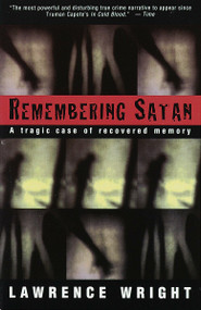 Remembering Satan (A Tragic Case of Recovered Memory) by Lawrence Wright, 9780679755821