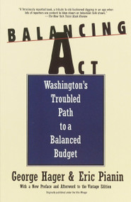 Balancing Act (Washington's Troubled Path to a Balanced Budget) by George Hager, 9780679756071