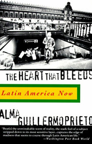 The Heart That Bleeds (Latin America Now) by Alma Guillermoprieto, 9780679757955