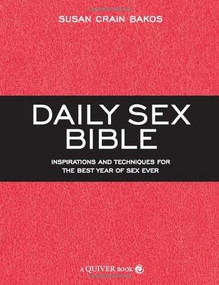 Daily Sex Bible (Inspirations and Techniques for the Best Year of Sex Ever) by Susan Crain Bakos, 9781592334476