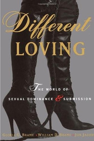 Different Loving (A Complete Exploration of the World of Sexual Dominance and Submission) by William Brame, Gloria Brame, Jon Jacobs, 9780679769569