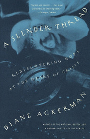 A Slender Thread (Rediscovering Hope at the Heart of Crisis) by Diane Ackerman, 9780679771333
