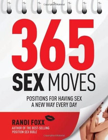 365 Sex Moves (Positions for Having Sex a New Way Every Day) by Randi Foxx, 9781592335435