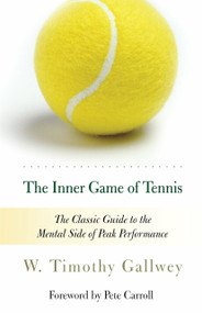 The Inner Game of Tennis (The Classic Guide to the Mental Side of Peak Performance) by W. Timothy Gallwey, Pete Carroll, Zach Kleinman, 9780679778318