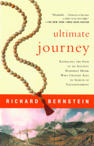 Ultimate Journey (Retracing the Path of an Ancient Buddhist Monk Who Crossed Asia in Search of Enlightenment) by Richard Bernstein, 9780679781578