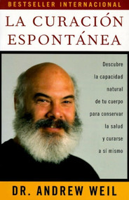 La curación espontánea (Spontaneous Healing - Spanish-Language Edition) by Andrew Weil, M.D., 9780679781813