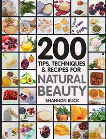 200 Tips, Techniques, and Recipes for Natural Beauty by Shannon Buck, 9781592336548