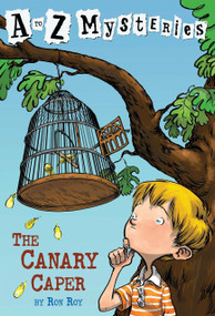 A to Z Mysteries: The Canary Caper by Ron Roy, John Steven Gurney, 9780679885931