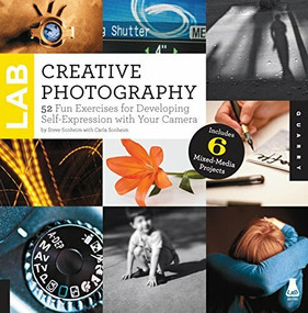 Creative Photography Lab (52 Fun Exercises for Developing Self-Expression with your Camera.  Includes 6 Mixed-Media Projects) by Steve Sonheim, Carla Sonheim, 9781592538324