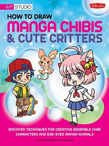 How to Draw Manga Chibis & Cute Critters (Discover techniques for creating adorable chibi characters and doe-eyed manga animals) by Samantha Whitten, 9781600582905