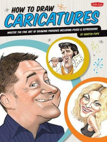 How to Draw Caricatures (Master the fine art of drawing parodies, including poses and expressions!) by Martin Pope, 9781600583001