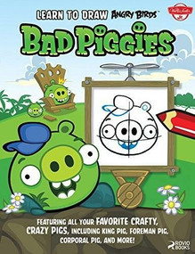Learn to Draw Angry Birds: Bad Piggies (Featuring all your favorite crafty, crazy pigs, including King Pig, Foreman Pig, Corporal Pig, and more!) by Walter Foster Jr. Creative Team, 9781600584480