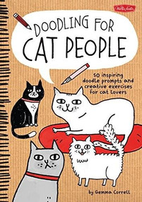 Doodling for Cat People (50 inspiring doodle prompts and creative exercises for cat lovers) by Gemma Correll, 9781600584572
