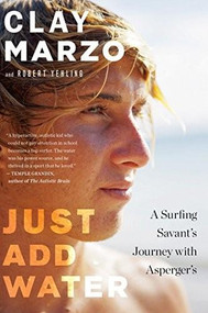 Just Add Water (A Surfing Savant's Journey with Asperger's) by Clay Marzo, Robert Yehling, 9780544705340