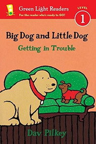 Big Dog and Little Dog Getting in Trouble (Reader) by Dav Pilkey, 9780544530959