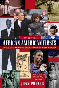 African American Firsts, 4th Edition (Famous, Little-Known And Unsung Triumphs Of Blacks In America) by Joan Potter, 9780758292414