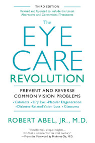 The Eye Care Revolution (Prevent And Reverse Common Vision Problems, Revised And Updated) by Robert Abel, Mehmet Oz, 9780758293718