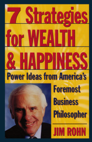 7 Strategies for Wealth & Happiness (Power Ideas from America's Foremost Business Philosopher) by Jim Rohn, 9780761506164