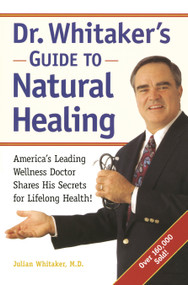Dr. Whitaker's Guide to Natural Healing (America's Leading Wellness Doctor Shares His Secrets for Lifelong Health!) by Julian Whitaker, M.D., Michael T. Murray, N.D., 9780761506690