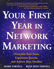Your First Year in Network Marketing (Overcome Your Fears, Experience Success, and Achieve Your Dreams!) by Mark Yarnell, Rene Reid Yarnell, 9780761512196